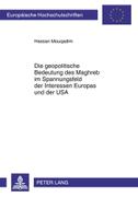 Die geopolitische Bedeutung des Maghreb im Spannungsfeld der Interessen Europas und der USA