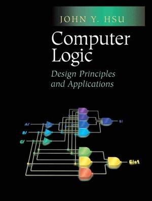 Hsu, John Y.. Computer Logic - Design Principles a
