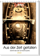 Aus der Zeit gefallen - Denkmale der Schwerindustrie (Tischkalender 2022 DIN A5 hoch)