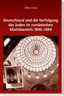 Deutschland und die Verfolgung der Juden im rumänischen Machtbereich 1940-1944