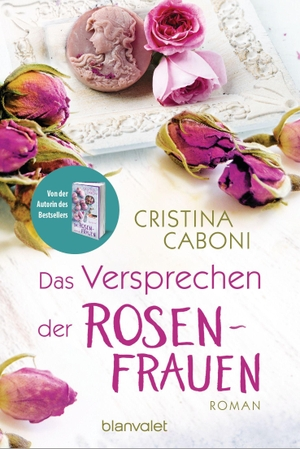 Caboni, Cristina. Das Versprechen der Rosenfrauen - Roman. Blanvalet Taschenbuchverl, 2021.
