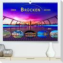 Über Brücken gehen (Premium, hochwertiger DIN A2 Wandkalender 2022, Kunstdruck in Hochglanz)