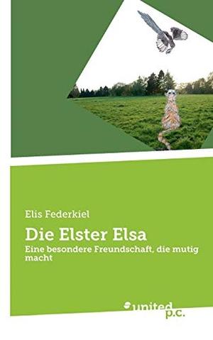 Elis Federkiel. Die Elster Elsa - Eine besondere Freundschaft, die mutig macht. united p.c. Verlag, 2020.