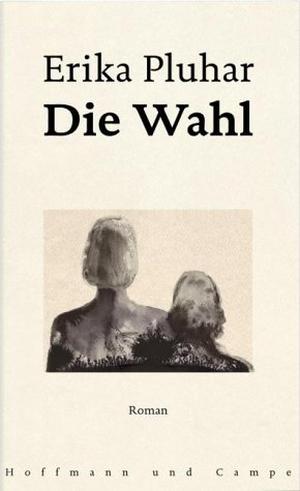 Pluhar, Erika. Die Wahl. Hoffmann und Campe Verlag