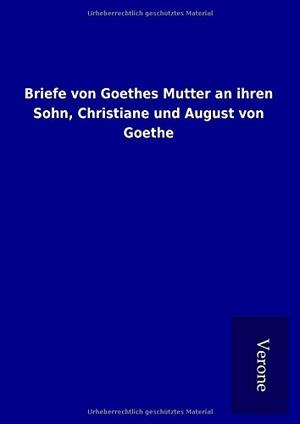 ohne Autor. Briefe von Goethes Mutter an ihren Soh