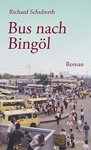 Schuberth, Richard. Bus nach Bingöl. Drava Verlag