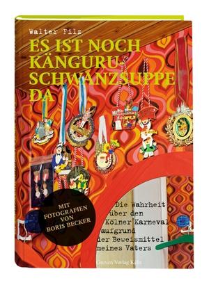 Walter Filz. Es ist noch Känguruschwanzsuppe da - Die Wahrheit über den Kölner Karneval aufgrund der Beweismittel meines Vaters. Greven, 2018.