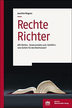 Wagner, Joachim. Rechte Richter - AfD-Richter, -Staatsanwälte und -Schöffen: eine Gefahr für den Rechtsstaat?. BWV Berliner-Wissenschaft, 2021.
