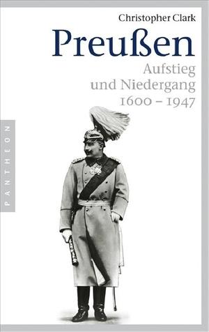 Christopher Clark / Richard Barth / Norbert Juraschitz / Thomas Pfeiffer. Preußen - Aufstieg und Niedergang - 1600–1947. Pantheon, 2008.