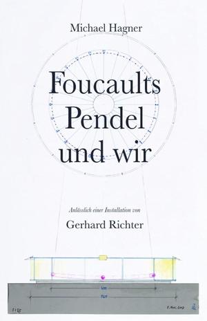 """Michael Hagner: Foucaults Pendel und wir. Anlässlich der Installation """"Zwei graue Doppelspiegel für ein Pendel von Gerhard Richter"""". König, Walther, 2021."""