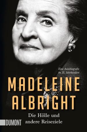Albright, Madeleine. Die Hölle und andere Reiseziele - Eine Autobiografie im 21. Jahrhundert. DuMont Buchverlag GmbH, 2021.