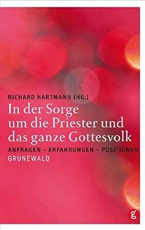 Richard Hartmann. In der Sorge um die Priester und das ganze Gottesvolk - Anfragen - Erfahrungen - Positionen. Matthias-Grünewald, 2007.