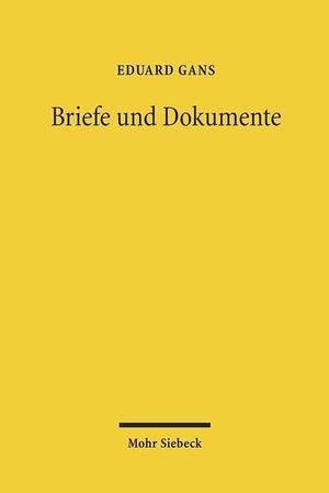 Johann Braun / Eduard Gans. Briefe und Dokumente. Mohr Siebeck, 2011.