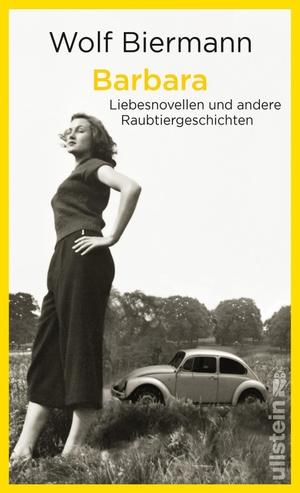 Wolf Biermann. Barbara - Liebesnovellen und andere Raubtiergeschichten. Ullstein Buchverlage, 2019.