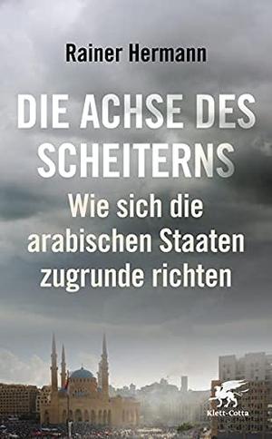 Hermann, Rainer. Die Achse des Scheiterns - Wie sich die arabischen Staaten zugrunde richten. Klett-Cotta Verlag, 2021.