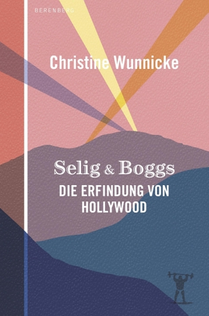 Wunnicke, Christine. Selig & Boggs - Die Erfindung von Hollywood. Berenberg Verlag, 2021.