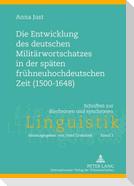 Die Entwicklung des deutschen Militärwortschatzes in der späten frühneuhochdeutschen Zeit (1500-1648)
