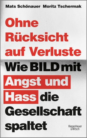 Tschermak, Moritz / Mats Schönauer. Ohne Rücksicht auf Verluste - Wie BILD mit Angst und Hass die Gesellschaft spaltet. Kiepenheuer & Witsch GmbH, 2021.