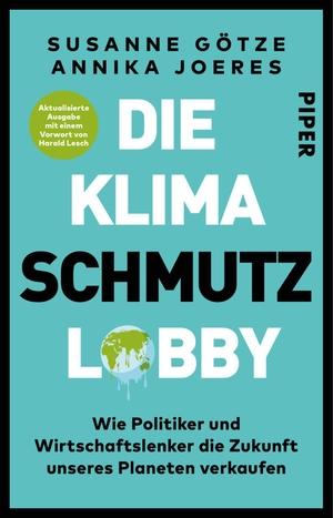 Götze, Susanne / Annika Joeres. Die Klimaschmutzlobby - Wie Politiker und Wirtschaftslenker die Zukunft unseres Planeten verkaufen. Piper Verlag GmbH, 2022.