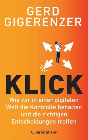 Gigerenzer, Gerd. Klick - Wie wir in einer digitalen Welt die Kontrolle behalten und die richtigen Entscheidungen treffen. Bertelsmann Verlag, 2021.