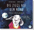 Die Ziege auf dem Mond oder das Leben im Augenblick