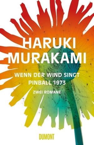 Haruki Murakami / Ursula Gräfe. Wenn der Wind singt / Pinball 1973 - Zwei Romane. DuMont Buchverlag, 2015.