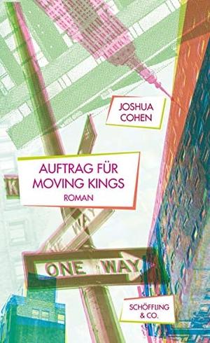 Joshua Cohen / Ingo Herzke. Auftrag für Moving Kings - Roman. Schöffling, 2019.