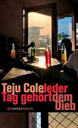 Teju Cole / Christine Richter-Nilsson. Jeder Tag gehört dem Dieb. Hanser Berlin in Carl Hanser Verlag GmbH & Co. KG, 2015.