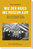 Wie der Krieg ins Museum kam