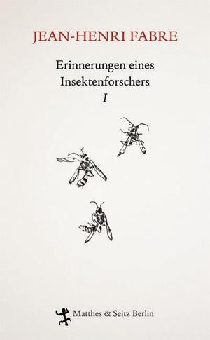 Jean-Henri Fabre / Friedrich Koch / Christian Thanhäuser. Erinnerungen eines Insektenforschers I - Souvenirs entomologiques I. Matthes & Seitz Berlin, 2010.