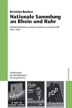 Kristian Buchna. Nationale Sammlung an Rhein und Ruhr - Friedrich Middelhauve und die nordrhein-westfälische FDP 1945-1953. De Gruyter Oldenbourg, 2010.