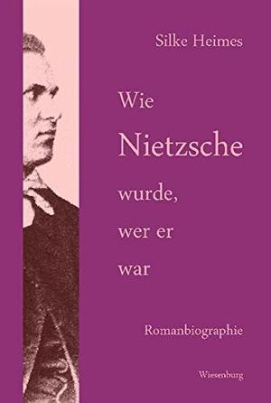 Heimes, Silke. Wie Nietzsche wurde, wer er war - R