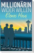 Millionärin wider Willen - Elenas Haus