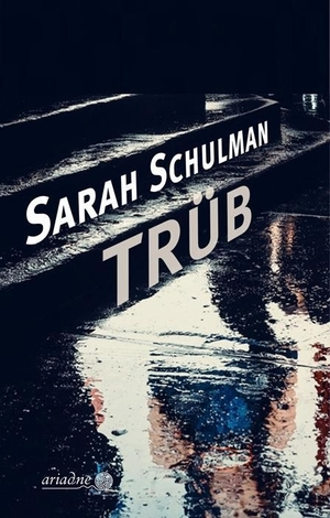 Sarah Schulman / Else Laudan. Trüb. Argument Verlag mit Ariadne, 2019.
