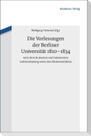 Die Vorlesungen der Berliner Universität 1810-1834 nach dem deutschen und lateinischen Lektionskatalog sowie den Ministerialakten