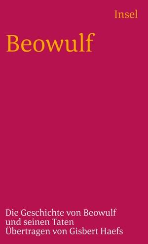 Gisbert Haefs / Gisbert Haefs. Beowulf - Die Geschichte von Beowulf und seinen Taten. Insel Verlag, 2007.