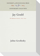 Jay Gould: His Business Career, 1867-1892