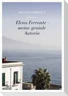 Elena Ferrante - meine geniale Autorin