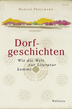 Marcus Twellmann. Dorfgeschichten - Wie die Welt zur Literatur kommt. Wallstein, 2019.