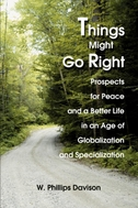 Things Might Go Right: Prospects for Peace and a Better Life in an Age of Globalization and Specialization