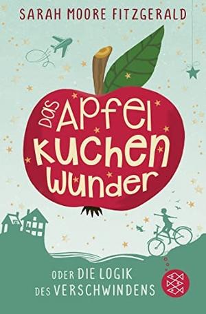 Sarah Moore Fitzgerald / Adelheid Zöfel. Das Apfelkuchenwunder oder Die Logik des Verschwindens. FISCHER Kinder- und Jugendtaschenbuch, 2019.