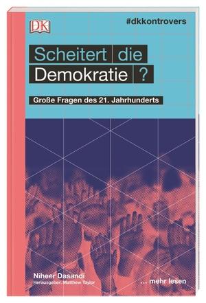 Niheer Dasandi. #dkkontrovers. Scheitert die Demokratie? - Große Fragen des 21. Jahrhunderts. Dorling Kindersley, 2019.