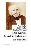 Paul Nadar, Félix Nadar, Eugène Chevreul: Die Kunst, hundert Jahre alt zu werden