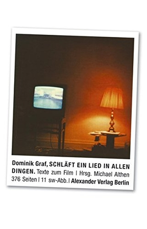 Dominik Graf / Michael Althen. Schläft ein Lied in allen Dingen - Texte zum Film. Alexander, 2010.