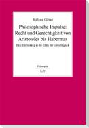 Philosophische Impulse: Recht und Gerechtigkeit von Aristoteles bis Habermas