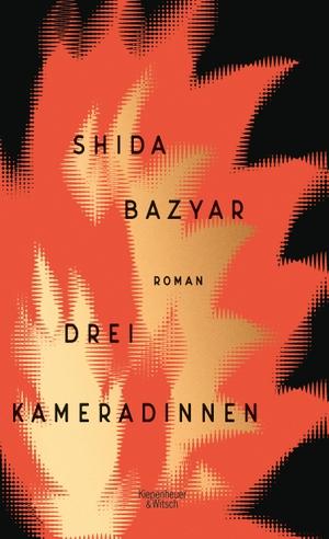 Bazyar, Shida. Drei Kameradinnen - Roman. Kiepenhe