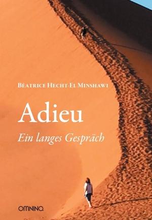 Béatrice Hecht-El Minshawi. Adieu - Ein langes Gespräch. Omnino Verlag, 2019.