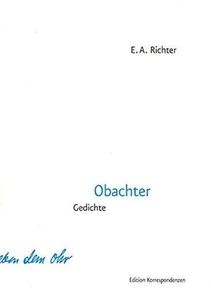 E  A Richter. Obachter - Gedichte. Edition Korrespondenzen, 2007.