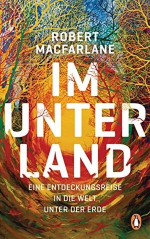 Robert Macfarlane / Andreas Jandl / Frank Sievers. Im Unterland - Eine Entdeckungsreise in die Welt unter der Erde. Penguin, 2019.
