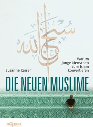 Susanne Kaiser. Die neuen Muslime - Warum junge Menschen zum Islam konvertieren. Promedia, 2018.